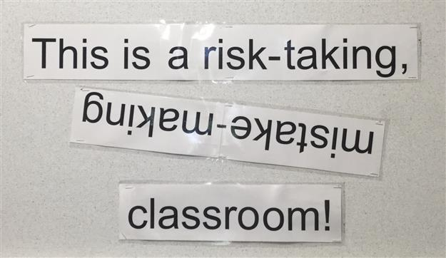 This is a risk taking, mistake making, classroom