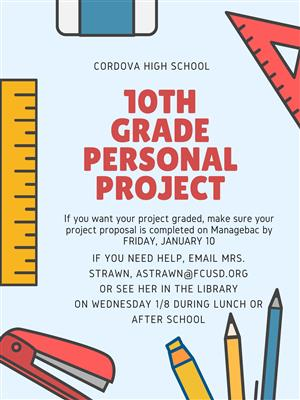 For help on the Personal Project see Mrs. Straun in the Library on January 8th at lunch or after school.